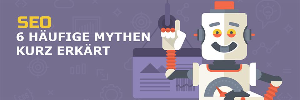 Vermeiden Sie diese 6 SEO Mythen, um mit Ihrer Webseite erfolgreich zu sein